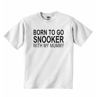 Born to Go Snooker with My Mummy - Baby T-shirt