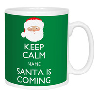 Keep Calm Santa Is Coming Personalised Mug