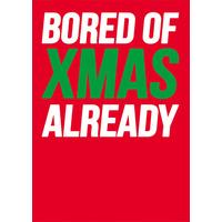 Bored Of Xmas Already Funny Christmas Card